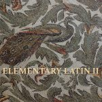 Elementary Latin II –Taught by Philip Walsh