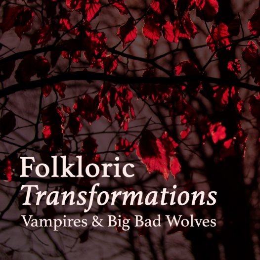Folkloric Transformations: Vampires & Big Bad Wolves