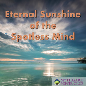 Mythgard Movie Club: Eternal Sunshine of the Spotless Mind