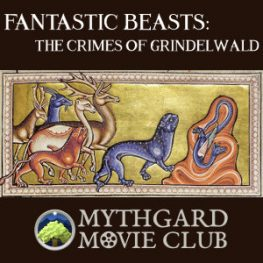 Mythgard Movie Club: Fantastic Beasts, The Crimes of Grindelwald