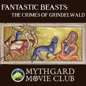 Mythgard Movie Club: Fantastic Beasts, The Crimes of Grindelwald